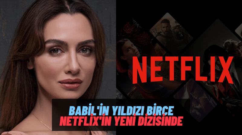 Babil'in Yıldızı Birce Akalay Yeni Netflix Dizisiyle Setlere Dönüyor! Kuş Uçuşu ile İlgili Ayrıntılar Belli Oldu